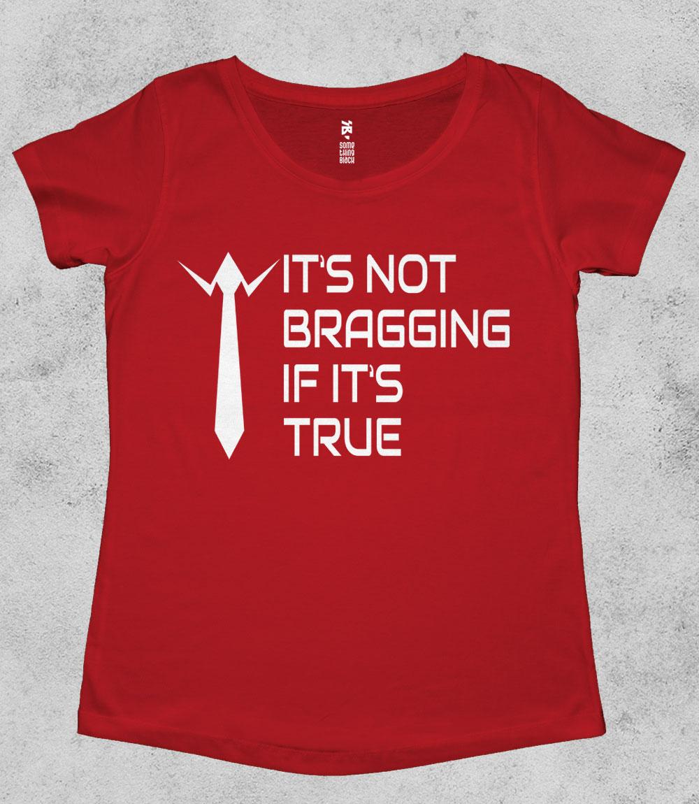 It's not Bragging- Womens T-shirt
