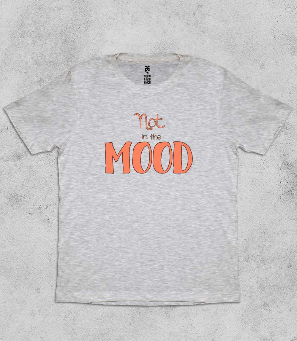 Not in the mood- Mens T-shirt